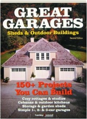 GREAT GARAGES, SHEDS & OUTDOOR BUILDINGS, SECOND EDITION: 150+ Projects You Can Build