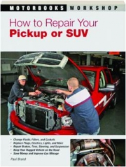 HOW TO REPAIR YOUR PICKUP OR SUV: Motorbooks Workshop