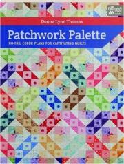 PATCHWORK PALETTE: No-Fail Color Plans for Captivating Quilts