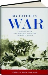 MY FATHER'S WAR: Fighting with the Buffalo Soldiers in World War II