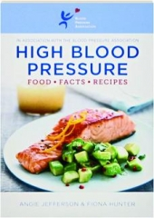 HIGH BLOOD PRESSURE: Food, Facts, Recipes
