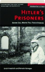 HITLER'S PRISONERS: Seven Cell Mates Tell Their Stories