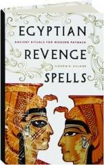 EGYPTIAN REVENGE SPELLS: Ancient Rituals for Modern Payback