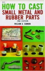 HOW TO CAST SMALL METAL AND RUBBER PARTS, 2ND EDITION