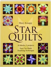 STAR QUILTS: 35 Blocks, 5 Projects--Easy No-Math Drafting Technique