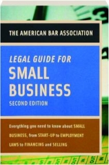 THE AMERICAN BAR ASSOCIATION LEGAL GUIDE FOR SMALL BUSINESS, SECOND EDITION