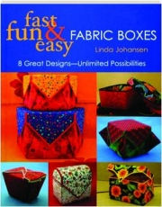 FAST, FUN & EASY FABRIC BOXES: 8 Great Designs--Unlimited Possibilities