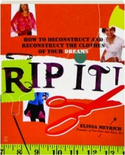 RIP IT! How to Deconstruct and Reconstruct the Clothes of Your Dreams