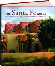 THE SANTA FE HOUSE: Historic Residences, Enchanting Adobes, and Romantic Revivals
