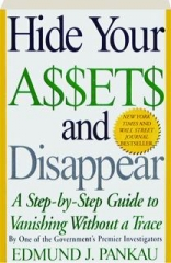 HIDE YOUR A$$ET$ AND DISAPPEAR: A Step-by-Step Guide to Vanishing Without a Trace