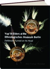YUP'IK ELDERS AT THE ETHNOLOGISCHES MUSEUM BERLIN: Fieldwork Turned on Its Head