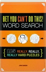 BET YOU CAN'T DO THIS! WORD SEARCH: 115 Really, Really, Really Hard Puzzles