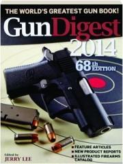 GUN DIGEST 2014, 68TH EDITION: The World's Greatest Gun Book!