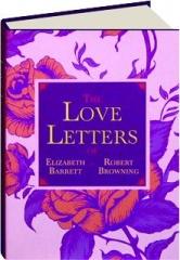 THE LOVE LETTERS OF ELIZABETH BARRETT & ROBERT BROWNING