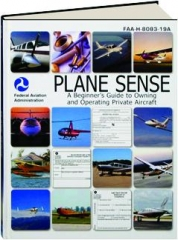PLANE SENSE: A Beginner's Guide to Owning and Operating Private Aircraft