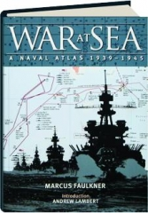 WAR AT SEA: A Naval Atlas, 1939-1945