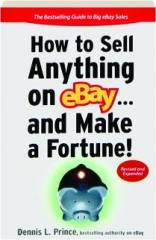 HOW TO SELL ANYTHING ON EBAY...AND MAKE A FORTUNE! REVISED EDITION