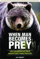 WHEN MAN BECOMES PREY: Fatal Encounters with North America's Most Feared Predators