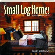 SMALL LOG HOMES: Storybook Plans & Advice