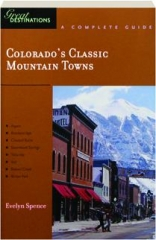COLORADO'S CLASSIC MOUNTAIN TOWNS: A Complete Guide