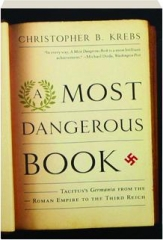 A MOST DANGEROUS BOOK: Tacitus's <I>Germania</I> from the Roman Empire to the Third Reich