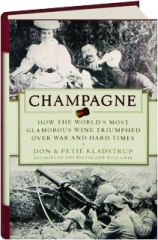 CHAMPAGNE: How the World's Most Glamorous Wine Triumphed over War and Hard Times