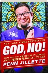 GOD, NO! Signs You May Already Be an Atheist and Other Magical Tales