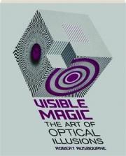 VISIBLE MAGIC: The Art of Optical Illusions