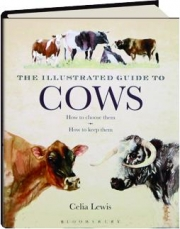 THE ILLUSTRATED GUIDE TO COWS: How to Choose Them--How to Keep Them