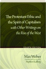 THE PROTESTANT ETHIC AND THE SPIRIT OF CAPITALISM WITH OTHER WRITINGS ON THE RISE OF THE WEST, FOURTH EDITION