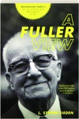 A FULLER VIEW: Buckminster Fuller's Vision of Hope and Abundance for All