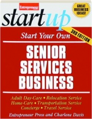 START YOUR OWN SENIOR SERVICES BUSINESS, 3ED EDITION: Entrepreneur's Startup Series