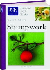 STUMPWORK EMBROIDERY: Techniques, Projects and Pure Inspiration