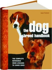 THE DOG BREED HANDBOOK: The Complete Reference from Afghans to Zande Dogs