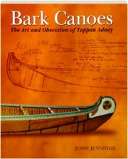 BARK CANOES: The Art and Obsession of Tappan Adney