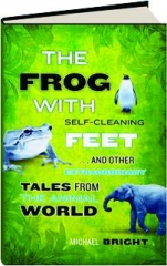 THE FROG WITH SELF-CLEANING FEET...AND OTHER EXTRAORDINARY TALES FROM THE ANIMAL WORLD