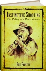 INSTINCTIVE SHOOTING: The Making of a Master Gunner