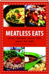 MEATLESS EATS: Savory Vegetarian Recipes from Around the World