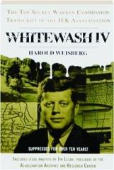 WHITEWASH IV: The Top Secret Warren Commission Transcript of the JFK Assassination