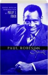 PAUL ROBESON SPEAKS: Writings, Speeches, Interviews, 1918-1974