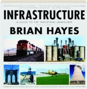 INFRASTRUCTURE, REVISED: A Guide to the Industrial Landscape