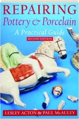 REPAIRING POTTERY & PORCELAIN, SECOND EDITION: A Practical Guide