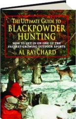 THE ULTIMATE GUIDE TO BLACKPOWDER HUNTING: How to Get in on One of the Fastest-Growing Outdoor Sports
