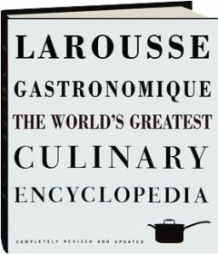 LAROUSSE GASTRONOMIQUE, REVISED: The World's Greatest Culinary Encyclopedia