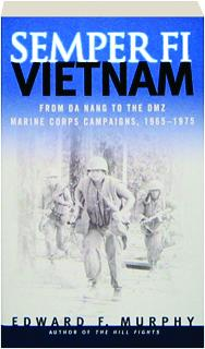 SEMPER FI--VIETNAM: From Da Nang to the DMZ--Marine Corps Campaigns, 1965-1975