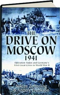 THE DRIVE ON MOSCOW, 1941: Operation Taifun and Germany's First Great Crisis in World War II