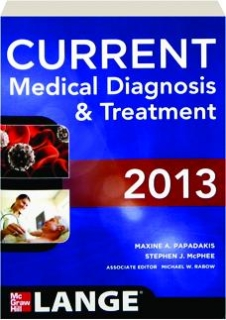 CURRENT MEDICAL DIAGNOSIS & TREATMENT 2013, FIFTY-SECOND EDITION