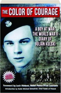 THE COLOR OF COURAGE: A Boy at War--The World War II Diary of Julian Kulski