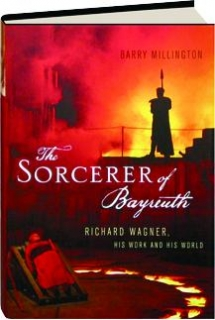 THE SORCERER OF BAYREUTH: Richard Wagner, His Work and His World