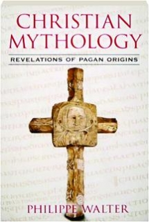 CHRISTIAN MYTHOLOGY: Revelations of Pagan Origins